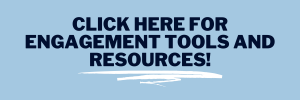 Click here for engagement tools and resources!